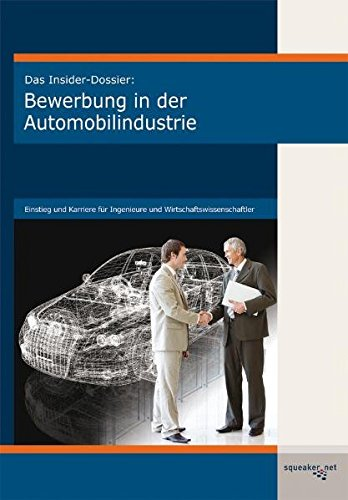 Das Insider-Dossier: Bewerbung in der Automobilindustrie: Einstieg und Karriere für Ingenieure und Wirtschaftswissenschaftler