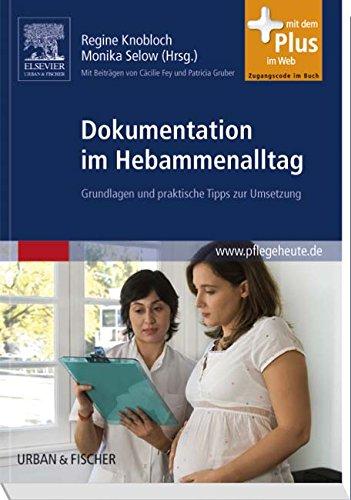 Dokumentation im Hebammenalltag: Grundlagen und praktische Tipps zur Umsetzung - mit Zugang zum Elsevier-Portal