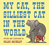 My Cat, The Silliest Cat in the World by Gilles Bachelet (2006-05-01)
