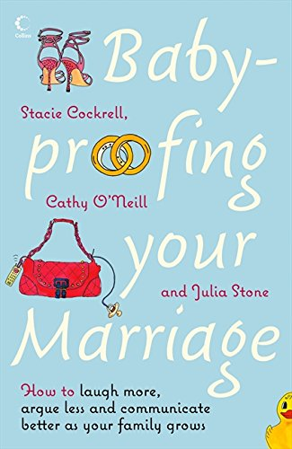 Baby-proofing Your Marriage: How to laugh more, argue less and communicate better as your family grows por Stacie Cockrell