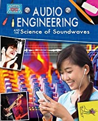 Audio Engineering and the Science of Sound Waves (Engineering in Action) by Anne Rooney (2014-03-30)