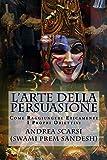 Scarica Libro L Arte della Persuasione Come Raggiungere Eticamente I Propri Obiettivi (PDF,EPUB,MOBI) Online Italiano Gratis