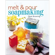 Melt and Pour Soapmaking by Marie Browning (25-May-2002) Paperback