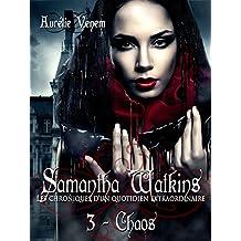 Samantha Watkins ou Les chroniques d'un quotidien extraordinaire.: Tome 3 : Chaos. (French Edition)
