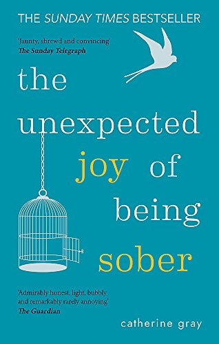 The Unexpected Joy of Being Sober: Discovering a happy, healthy, wealthy alcohol-free life por Catherine Gray