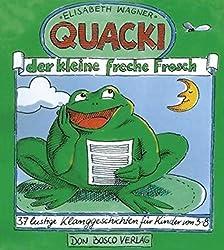 Quacki, der kleine, freche Frosch: 37 lustige Klanggeschichten für Kinder von 3 - 8