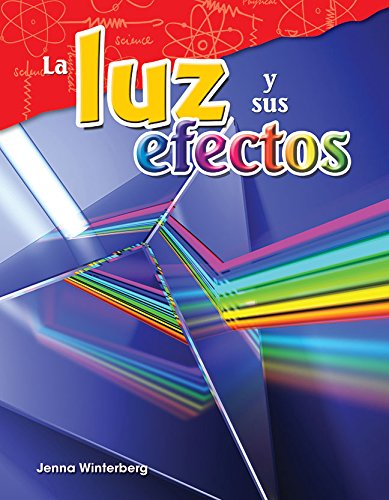 La Luz Y Sus Efectos (Light and Its Effects) (Spanish Version) (Grade 4) (Science Readers: Content and Literacy / Cinecias Fisicas) por Jenna Winterberg