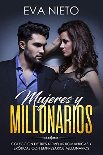 Mujeres y Millonarios: Colección de Tres Novelas Románticas y Eróticas con Empresarios Millonarios