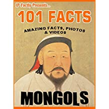 101 Facts... Mongols for Kids - Mongol Empire Book for Children (101 History Facts for Kids 13)