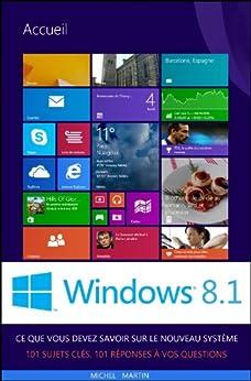 Windows 8.1 - Ce que vous devez savoir par [Martin, Michel]