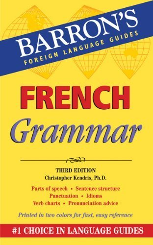French Grammar (Barron's Foriegn Language Guides) 3rd by Kendris Ph.D., Christopher, Kendris Ph.D., Theodore (2011) Paperback