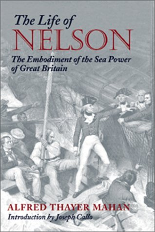 The Life of Nelson: The Embodiment of the Sea Power of Great Britain (Library of Naval Biography) by Alfred Thayer Mahan (2001-04-02)