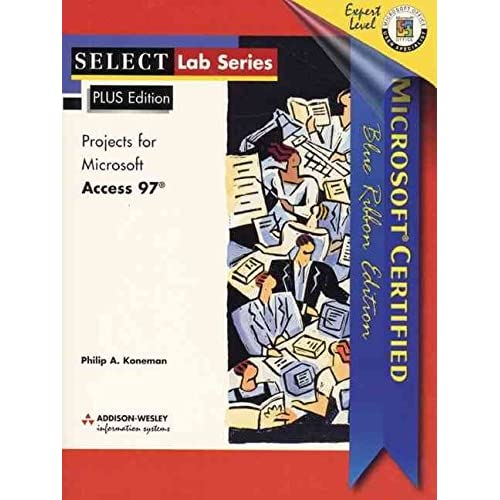 [(SELECT : Microsoft Access 97 Plus)] [By (author) Philip A. Koneman] published on (February, 1999)