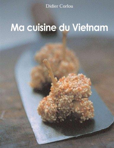 Ma Cuisine du Vietnam: my traditionnal and innovative Vietnamese recipes. par M. Didier Corlou