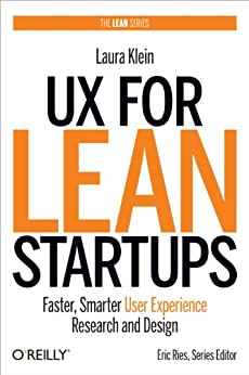 UX for Lean Startups: Faster, Smarter User Experience Research and Design par [Klein, Laura]