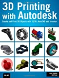 3D Printing with AutoDesk 123D: Create and Print 3D Objects with 123D, AutoCAD and Inventor