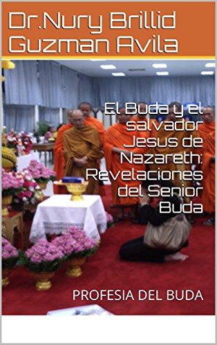 EL BUDA Y EL SALVADOR JESUS DE NAZARETH: REVELACIONES DEL  BUDA: PROFESIA DEL BUDA