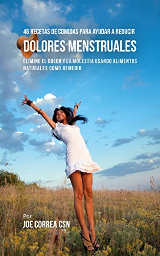46 Recetas De Comidas Para Ayudar A Reducir Dolores Menstruales: Elimine El Dolor Y La Molestia Usando Alimentos Naturales Como Remedio (Spanish Edition) - El Para Pastillas Dolor