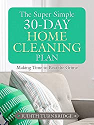 The Super Simple 30-Day Home Cleaning Plan: Making Time to Beat the Grime (English Edition)