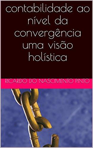 contabilidade ao nível da convergência uma visão holística (Portuguese Edition)