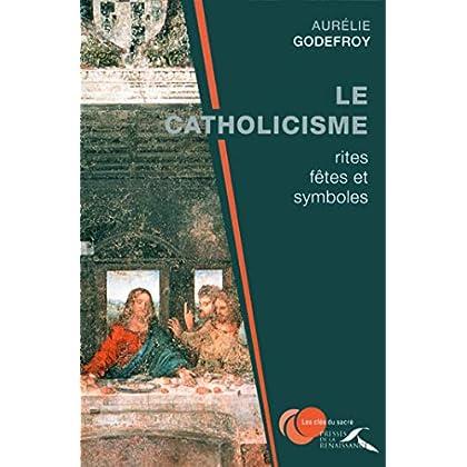 Le Catholicisme : rites, fêtes et symboles (CLES DU SACRE)