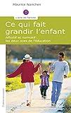 Telecharger Livres Ce qui fait grandir l enfant Affectif et normatif les deux axes de l education (PDF,EPUB,MOBI) gratuits en Francaise