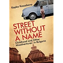 Street Without a Name: Childhood and Other Misadventures in Bulgaria by Kapka Kassabova (2009-08-01)