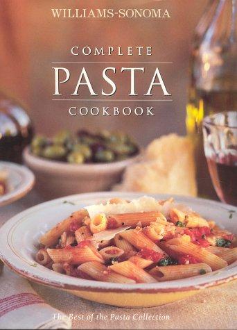 Williams-Sonoma Complete Pasta Cookbook (Williams-Sonoma Complete Cookbooks) Williams-sonoma Pasta