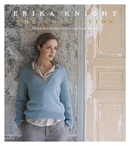 Erika Knight: The Collection: 50 timeless designs to knit and keep forever