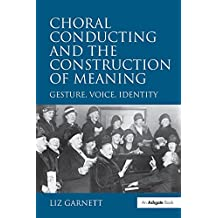 """Choral Conducting and the Construction of Meaning: """"Gesture, Voice, Identity                                                                           ...                                            """""""