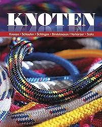 Knoten: Knoten - Schlaufen - Schlingen - Bindeknoten - Verkürzer - Steks