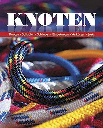 Knoten Neu: Knoten - Schlaufen - Schlingen - Bindeknoten - Verkürzer-Steks
