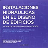Instalaciones hidráulicas en el diseño de edificios. Hydraulic Systems in Building Design: Problemas resueltos de instalaciones hidráulicas. Solved Exercises on Hydraulic Systems