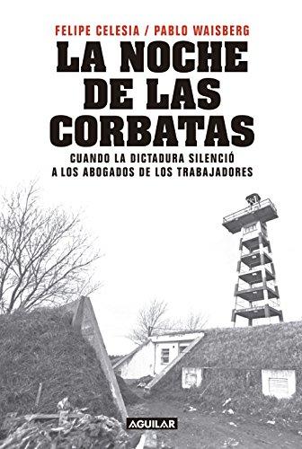 La noche de las corbatas: Cuando la dictadura silenció a los ...