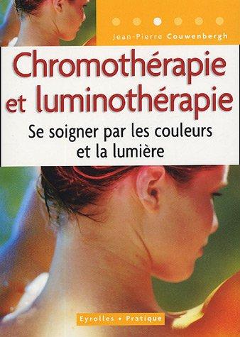Chromothérapie et luminothérapie : Se soigner par les couleurs et la lumière par Jean-Pierre Couwenbergh