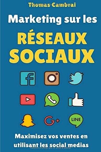 Marketing sur les Rseaux Sociaux : Maximisez vos ventes en utilisant les social medias