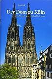 Der Dom zu Köln: Seine Geschichte - seine Kunstwerke