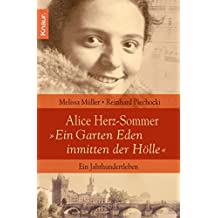 """Alice Herz-Sommer - """"Ein Garten Eden inmitten der Hölle"""": Ein Jahrhundertleben"""