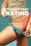 Intermittent Fasting: a Complete Guide to Fasting for Weight Loss and Clean Eating