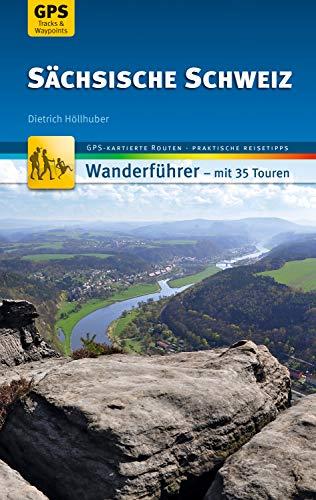 Sächsische Schweiz Wanderführer Michael Müller Verlag: 35 Touren mit GPS-kartierten Routen und praktischen Reisetipps (MM-Wandern)