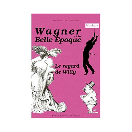 Wagner et la Belle Epoque. : Le regard de Willy