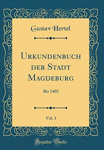 Urkundenbuch der Stadt Magdeburg, Vol. 1: Bis 1403 (Classic Reprint) por Gustav Hertel