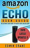 AMAZON ECHO: NEW 2019 Amazon Echo User Guide: Beginner's User Guide to Master Your Amazon Echo (NEW 2019 VERSION, Amazon Echo Manual, Amazon Alexa, Echo ... Echo Reviews Book 1) (English Edition)
