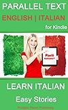 Learn Italian - Parallel Text - Easy Stories (English - Italian) (English Edition)