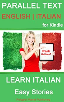 Learn Italian - Parallel Text - Easy Stories (English - Italian) (English Edition) par [Polyglot Planet Publishing]