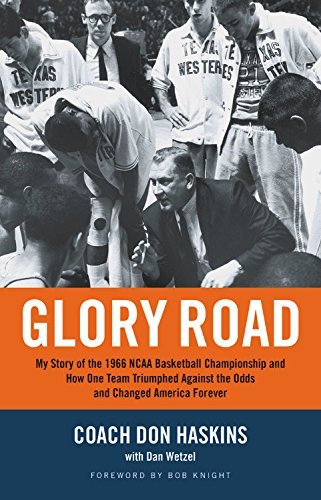 Glory Road: My Story of the 1966 NCAA Basketball Championship and How One Team Triumphed Against the Odds and Changed America Fore por Don Haskins
