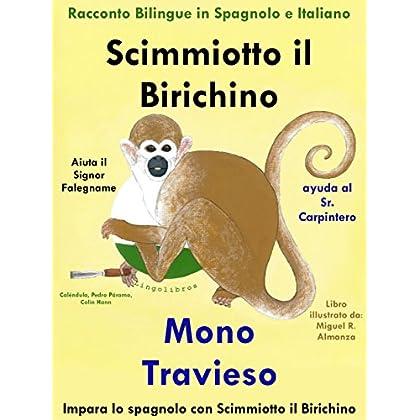 Racconto Bilingue In Spagnolo E Italiano: Scimmiotto Il Birichino Aiuta Il Signor Falegname - Mono Travieso Ayuda Al Sr. Carpintero (Impara Lo Spagnolo Con Scimmiotto Il Birichino Vol. 1)
