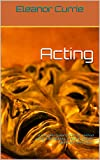 Image de Acting: A Complete Guide To Casting, Method Acting, Cold Reading, Auditions, Cla