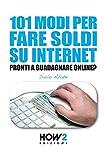 101 MODI PER FARE SOLDI SU INTERNET: La Guida più Completa per Guadagnare Online