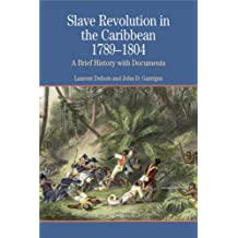 Slave Revolution in the Caribbean 1789-1804: A Brief History with Documents (The Bedford Series in History and Culture)